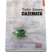 Tudor Ganea, Cazemata