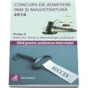 Cristi Danilet, Concurs de admitere la INM si Magistratura 2016. Proba 3 - Interviul. Etica si deontologie judiciara