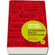Daron Acemoglu - De ce esueaza natiunile. Originile puterii, ale prosperitatii si ale saraciei. Colectie coordonata de Cristian Pirvulescu (Polis)