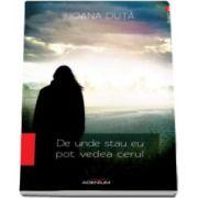 Ioana Duta, De unde stau eu pot vedea cerul