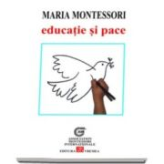 Maria Montessori, Educatie si pace - (Traducere din limba italiana de Anca-Irina Ionescu )