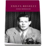 Diana Mandache, Exilul regelui - BBC