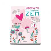Inspiratie in culori ZEN - Carte de colorat pentru adulti