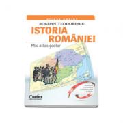 Mic Atlas Scolar - Istoria Romaniei (Bogdan Teodorescu)