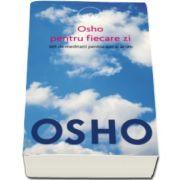 Osho - Osho pentru fiecare zi - 365 de meditatii pentru aici si acum