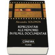 Alexandru Solomon, Reprezentari ale memoriei in filmul documentar (Prefata de Anca Oroveanu)