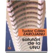 Tudor Calin Zarojanu, Salutari de la unu