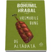 Bohumil Hrabal, Vremurile bune de altadata