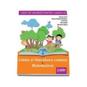 Caiet de vacanta pentru, clasa a III-a. Limba si literatura romana - Matematica