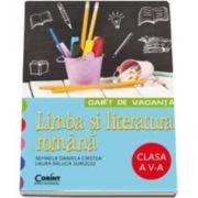 Caiet de vacanta - Limba si literatura romana clasa a V-a (Liliana Maria Toderiuc)