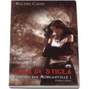 Rachel Caine, Casa de sticla. Vampirii din Morganville. Volimul I, partea II - Editie de buzunar