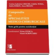 Compendiu de specialitati medico-chirurgicale. Teste grila pentru rezidentiat - Aparut sub coordonarea profesorilor Victor Stoica si Viorel Scripcaru.