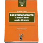 Andra Iftimiei - Constitutionalizarea in dreptul penal roman si francez