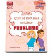 Cum sa faci fata oricaror probleme - Ghid Practic Super Girl