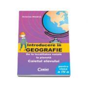 Geografie. Caietul elevului pentru clasa a IV-a - Octavian Mandrut