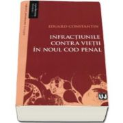 Eduard Constantin, Infractiunile contra vietii in noul Cod penal