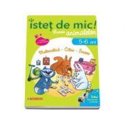 Istet de mic! Lumea animalelor. Matematica - Citire - Scriere (5-6 ani). Caiet de activitati pentru a invata si a ne distra cu animalele!