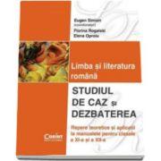 Limba si literatura romana. Studiul de caz si dezbaterea - Clasle a XI-a si a XII-a