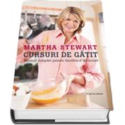 Martha Stewart - Cursuri de gatit. Manual complet pentru bucatarul de acasa