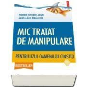 Robert Vincent Joule - Mic tratat de manipulare pentru uzul oamenilor cinstiti (Traducere de Nicolae-Florentin Petrisor)