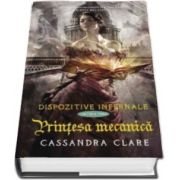 Cassandra Clare, Printesa mecanica. Dispozitive infernale. Volumul III