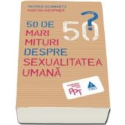 50 de mari mituri despre sexualitatea umana (Pepper Schwartz)
