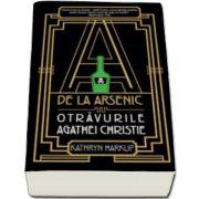 Katryn Harkup, A de la arsenic - Otravurile Agathei Christie