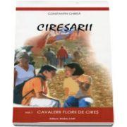 Ciresarii - Volumul 1 - Cavalerii florii de cires - Constantin Chirita