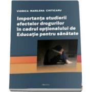 Importanta studierii efectelor drogurilor in cadrul optionalului de Educatie pentru sanatate (Chiticaru Viorica Marilena)