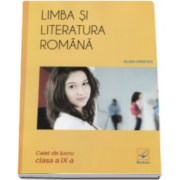 Limba si literatura romana caiet de lucru pentru clasa a IX-a - Alina Hristea