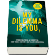 Cristina Chiperi, My dilemma is you. Fenomenul literar al momentului, creat online si devenit bestseller international