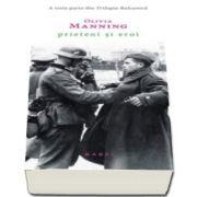 Prieteni si eroi - Trilogia Balcanica, partea a III-a - Olivia Manning