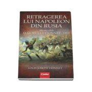 Retragerea lui Napoleon din Rusia. Memoriile maiorului Vionnet 1812 - Joseph Louis Vionnet