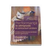 Performanta la olimpiade si concursuri scolare. Limba si literatura romana pentru gimnaziu. Clasele V-VI (Ana Coman)