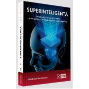 Michael Hutchinson - Superinteligenta - Invata sa-ti folosesti creierul ca un geniu si imbunatateste-ti calitatea vietii