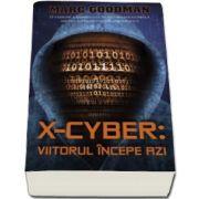 Marc Goodman, X-Cyber - Viitorul incepe azi