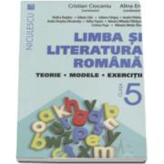 Cristian Ciocaniu - Limba si literatura romana, clasa a V-a. Teorie, modele, exercitii - Editie 2016