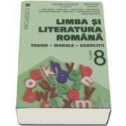 Cristian Ciocaniu - Limba si literatura romana, clasa a VIII-a. Teorie, modele, exercitii - Editie 2016