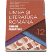 Cristian Ciocaniu - Limba si literatura romana. Ghid de pregatire, pentru clasa a XII-a - Editie 2016