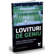 Lovituri de geniu - Federer, Nadal si cel mai mare meci din istoria tenisului