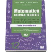 Petre Simion - Matematica clasa a XII-a M2. Breviar teoretic cu exercitii si probleme propuse si rezolvate, teste de evaluare - Editie 2016
