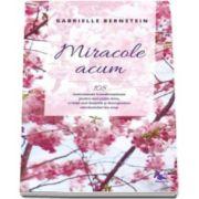 Gabrielle Bernstein - Miracole acum - 108 instrumente transformatoare pentru mai putin stres, o viata mai linistita si descoperirea adevaratului tau scop