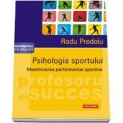 Psihologia sportului. Maximizarea performantei sportive - Radu Predoiu (Cuvant inainte de Octavian Bellu)