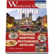 Weekend la Roma - Intinerarii, shopping, restaurante, hoteluri - Contine harta orasului