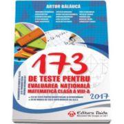 173 de teste pentru Evaluarea nationala 2017, pentru clasa a VIII-a (Artur Balauca)
