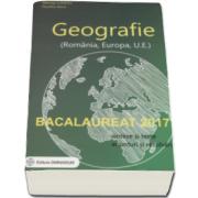 Bacalaureat 2017 - Geografie (Romania, Europa, Uniunea Europeana). Sinteze si teste, 100 enunturi si rezolvari (Albinita Costescu)