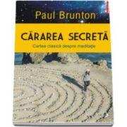 Cararea secreta. Cartea clasica despre meditatie (Traducere de Paul Teodorescu)