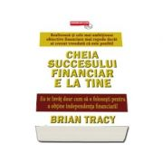 Brian Tracy, Cheia succesului financiar e la tine