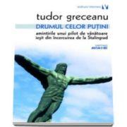 Tudor Greceanu - Drumul celor putini. Amintirile unui pilot de vanatoare iesit din incercuirea de la Stalingrad - Editia a II-a revazuta si adaugita
