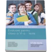 Evaluare pentru clasa a VI-a - Teste. Matematica si stiinte ale naturii. 37 de teste matematica, stiinte ale naturii. Modele complete de rezolvare (Editie 2016)